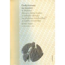 Česká koruna na rozcestí - K dějinám Horní a Dolní Lužice a Dolního Slezska na přelomu středověku a raného novověku (1437–1526)